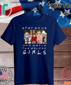 Stay Home And Watch The Golden Girls 2020 T-Shirt