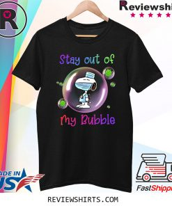 Stay Out of My Bubble Funny Tee Shirt Snoopy Lovers TShirt Quarantined Social Distancing Stay at Home TShirt