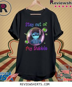 Stay Out of My Bubble Tee Shirt Stitch Lovers Shirt Quarantined Social Distancing Stay at Home Shirt