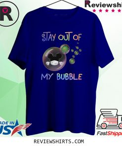 Stay Out of My Bubble Quote Shirt Quarantined Stay at Home Social Distancing Funny Shirt