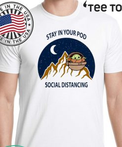 Stay in your pod social distancing Baby Yoda 2020 T-Shirt