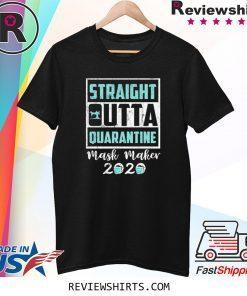 Straight Outta Quarantine Mask Maker 2020 Gift Shirt
