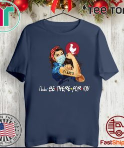 Strong Woman Tattoos Zaxbys Ill Be There For You Covid19 T-Shirt