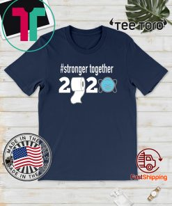 Stronger together Quarantine For T-Shirt