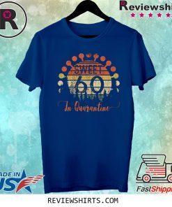 Sweet 60 Birthday in Quarantine 60th Birthday Social Distancing Bday Top 2020 Great Birthday Tee Shirt