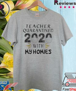Teacher quarantined 2020 mask with my homies Official T-Shirt