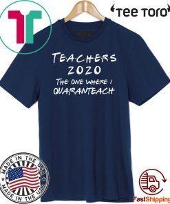 Teachers 2020 The One Where I Quaranteach The One Where I Celebrate My Birthday In Quarantine Funny Friends T-Shirt - Limited Edition