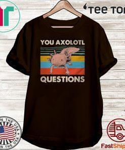 You Axolotl Questions Vintage Official T-Shirt