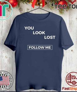 You look lost Tee Shirt follow me