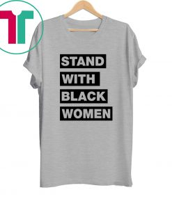 Stand With Black Women Tee Shirt