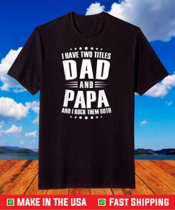 I Have Two Titles Dad And Papa Funny T-Shirt