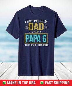 Mens I have two titles dad and Papa Father Day T-Shirt