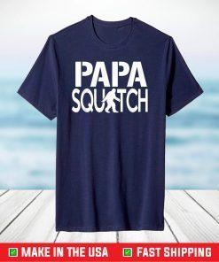 Papa Squatch Shirt - Gifts for Dad Sasquatch Bigfoot T-Shirt