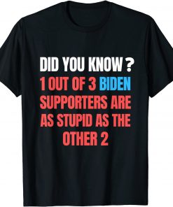 1 Out Of 3 Biden Supporters Are As Stupid As The Other 2 Unisex T-Shirt